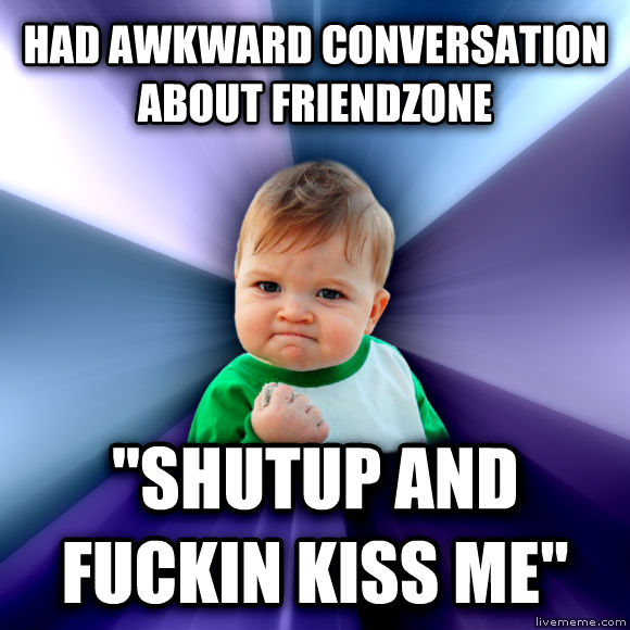 Success Kid had awkward conversation about friendzone  shutup and flipin kiss me   , made with livememe meme maker