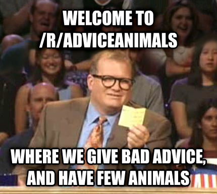 Drew Carey Whose Line Is It Anyway welcome to /r/adviceanimals where we give bad advice, and have few animals , made with livememe meme creator