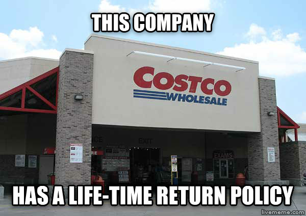 Good Guy Costco this company has a life-time return policy , made with livememe meme creator