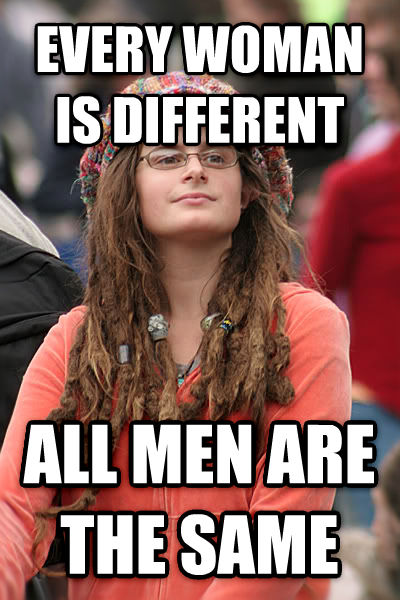 College Liberal every woman is different all men are the same , made with livememe meme creator