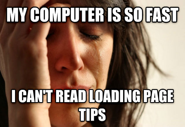 First World Problems my computer is so fast i can t read loading page tips , made with livememe meme creator