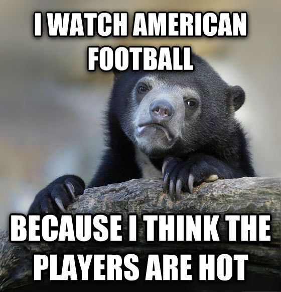 Confession Bear i watch american football because i think the players are hot , made with livememe meme maker