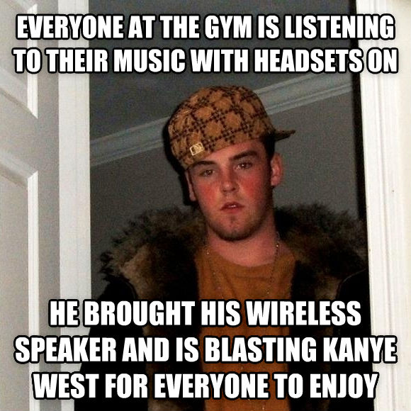 Scumbag Steve everyone at the gym is listening to their music with headsets on he brought his wireless speaker and is blasting kanye west for everyone to enjoy , made with livememe meme generator