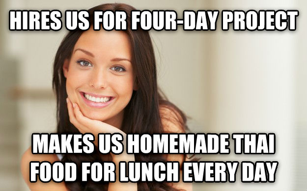 Good Girl Gina hires us for four-day project makes us homemade thai food for lunch every day , made with livememe meme maker