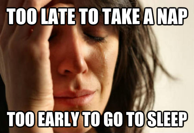 First World Problems too late to take a nap  too early to go to sleep , made with livememe meme creator