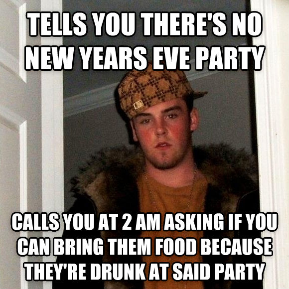 Scumbag Steve tells you there s no new years eve party calls you at 2 am asking if you can bring them food because they re drunk at said party , made with livememe meme maker