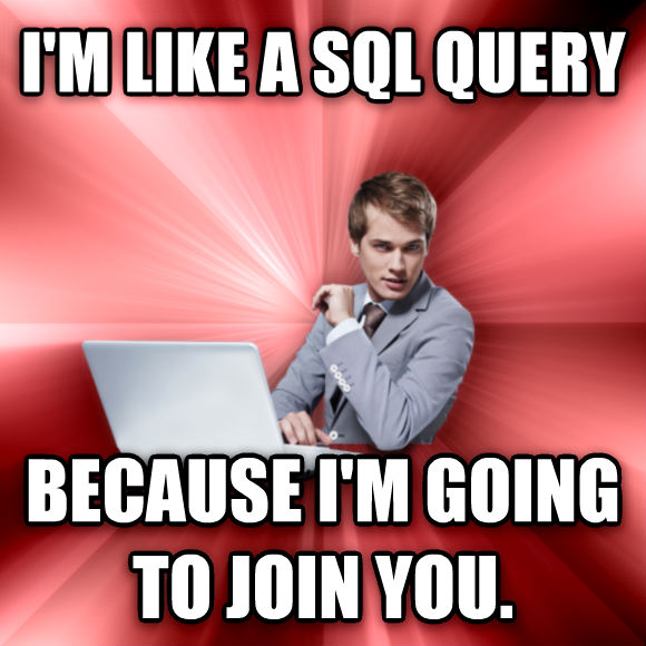 untitled meme i m like a sql query because i m going to join you.  , made with livememe meme generator