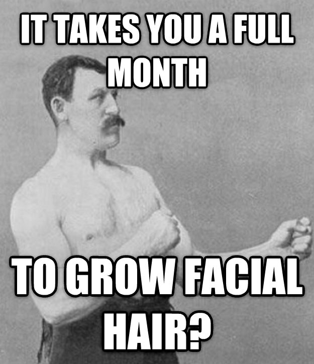 Overly Manly Man it takes you a full month to grow facial hair?  , made with livememe meme maker