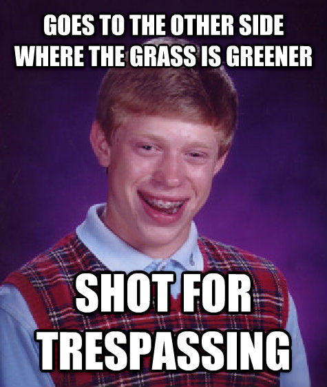 Bad Luck Brian goes to the other side where the grass is greener shot for trespassing , made with livememe meme creator