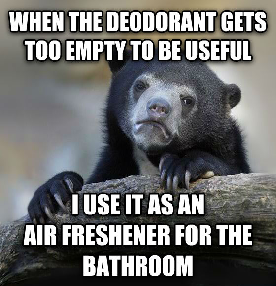 Confession Bear when the deodorant gets too empty to be useful i use it as an air freshener for the bathroom , made with livememe meme maker