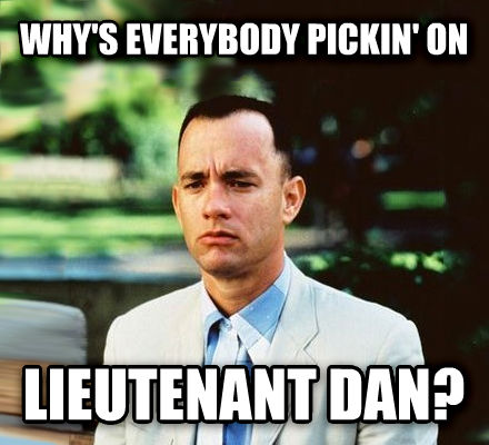 Forrest Gump - I Am Not A Smart Man why s everybody pickin  on lieutenant dan? , made with livememe meme generator