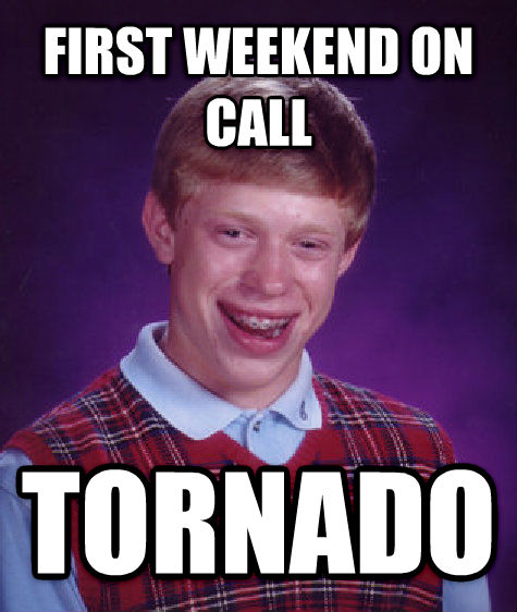 Bad Luck Brian first weekend on call tornado , made with livememe meme creator