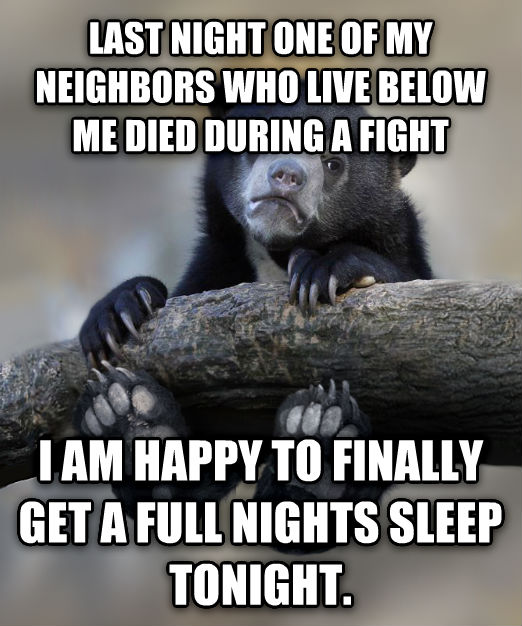 Dangling Confession Bear last night one of my neighbors who live below me died during a fight i am happy to finally get a full nights sleep tonight. , made with livememe meme generator