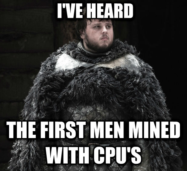 Bitcoin Samwell Tarly i ve heard the first men mined with cpu s , made with livememe meme generator