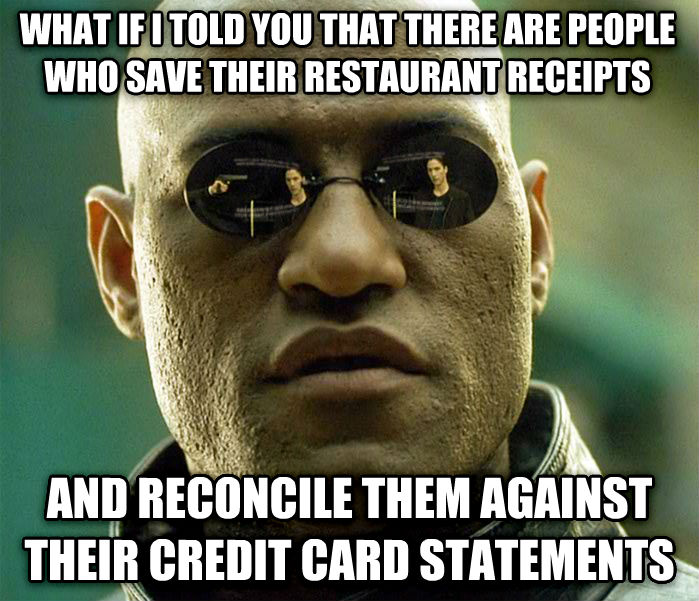 Matrix Morpheus what if i told you that there are people who save their restaurant receipts and reconcile them against their credit card statements , made with livememe meme generator