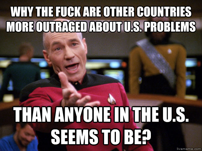 Annoyed Picard 1080p why the heck are other countries more outraged about u.s. problems than anyone in the u.s. seems to be? , made with livememe meme creator