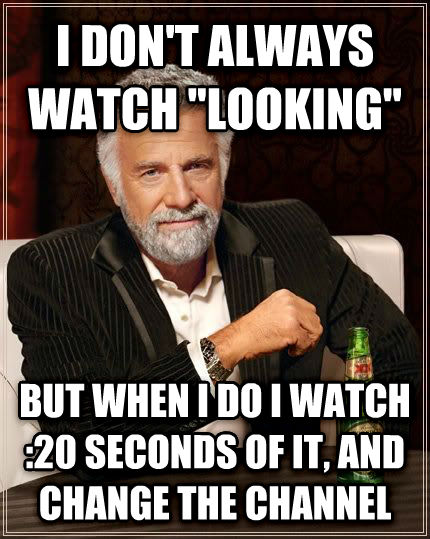 The Most Interesting Man in the World i don t always watch  looking  but when i do i watch :20 seconds of it, and change the channel , made with livememe meme generator