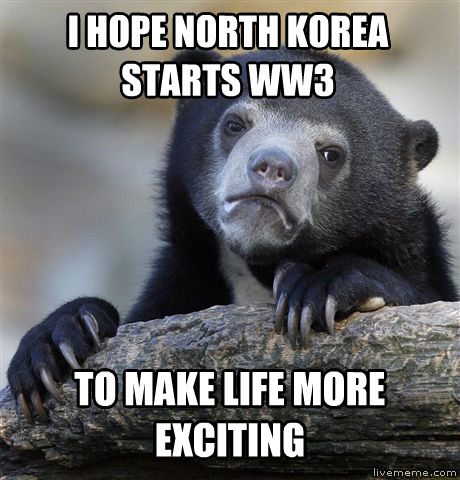 Confession Bear i hope north korea starts ww3 to make life more exciting , made with livememe meme generator