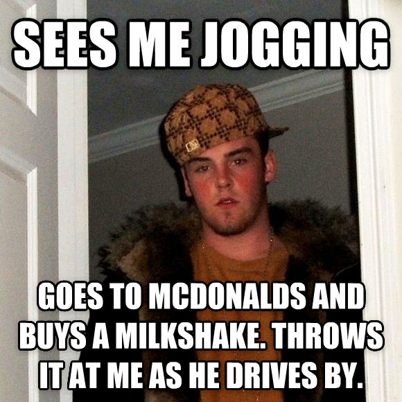 Scumbag Steve sees me jogging goes to mcdonalds and buys a milkshake. throws it at me as he drives by. , made with livememe meme maker