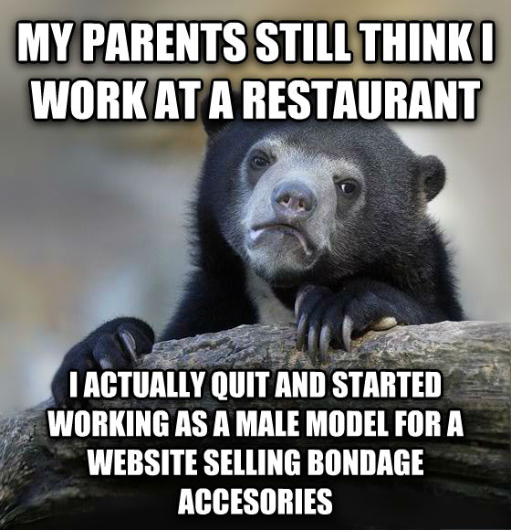 Confession Bear my parents still think i work at a restaurant i actually quit and started working as a male model for a website selling bandaid accesories , made with livememe meme maker