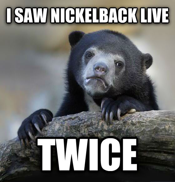 Confession Bear i saw nickelback live twice , made with livememe meme creator