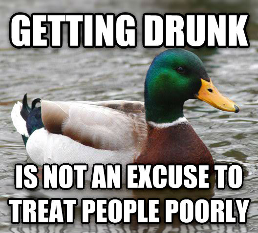 Actual Advice Mallard getting drunk is not an excuse to treat people poorly , made with livememe meme creator