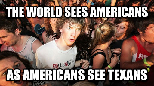 Sudden Clarity Clarence the world sees americans as americans see texans , made with livememe meme creator