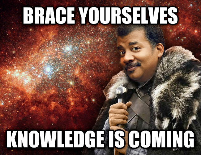 Brace Yourselves Neil Degrasse Tyson brace yourselves knowledge is coming , made with livememe meme generator