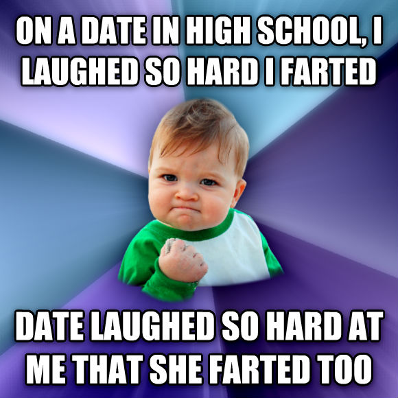 Success Kid on a date in high school, i laughed so hard i farted date laughed so hard at me that she farted too  , made with livememe meme creator