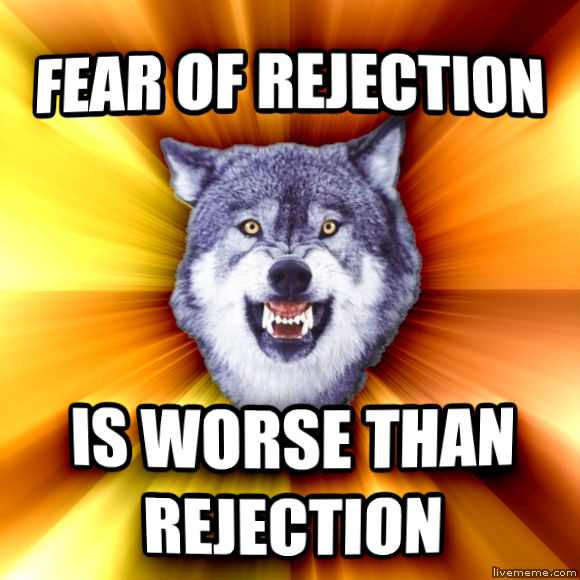 Courage Wolf fear of rejection is worse than rejection  , made with livememe meme generator