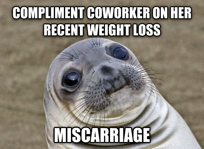 Uncomfortable Situation Seal compliment coworker on her recent weight loss miscarriage , made with livememe meme creator