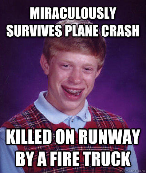 Bad Luck Brian miraculously survives plane crash killed on runway by a fire truck , made with livememe meme creator