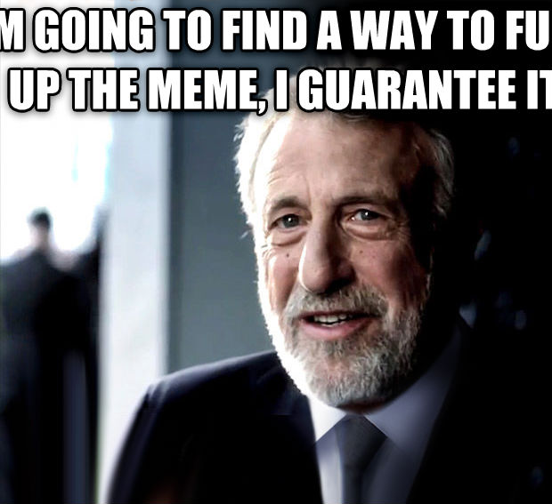 I Guarantee It i m going to find a way to flip up the meme, i guarantee it  , made with livememe meme maker
