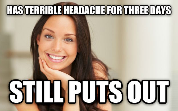 Good Girl Gina has terrible headache for three days still puts out , made with livememe meme maker