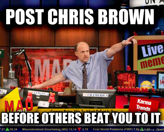 Mad Karma with Jim Cramer post chris brown  before others beat you to it , made with livememe meme maker