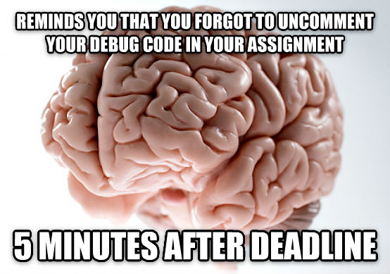 Scumbag Brain reminds you that you forgot to uncomment your debug code in your assignment 5 minutes after deadline , made with livememe meme creator