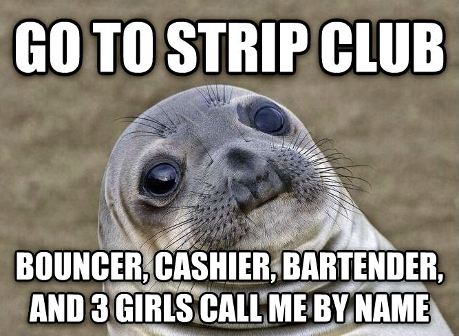 Uncomfortable Situation Seal go to strip club bouncer, cashier, bartender, and 3 girls call me by name , made with livememe meme generator