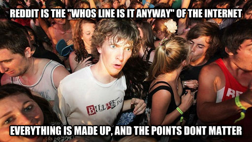 Sudden Clarity Clarence reddit is the  whos line is it anyway  of the internet everything is made up, and the points dont matter , made with livememe meme creator