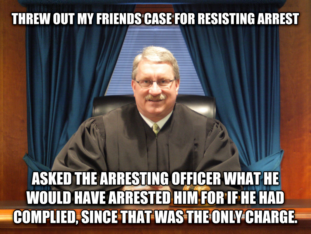 Good Guy Judge threw out my friends case for resisting arrest asked the arresting officer what he would have arrested him for if he had complied, since that was the only charge. , made with livememe meme maker
