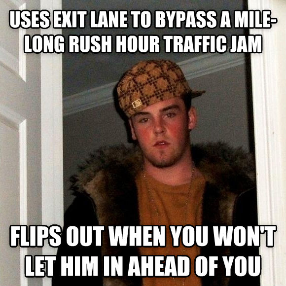 Scumbag Steve uses exit lane to bypass a mile-long rush hour traffic jam flips out when you won t let him in ahead of you , made with livememe meme maker