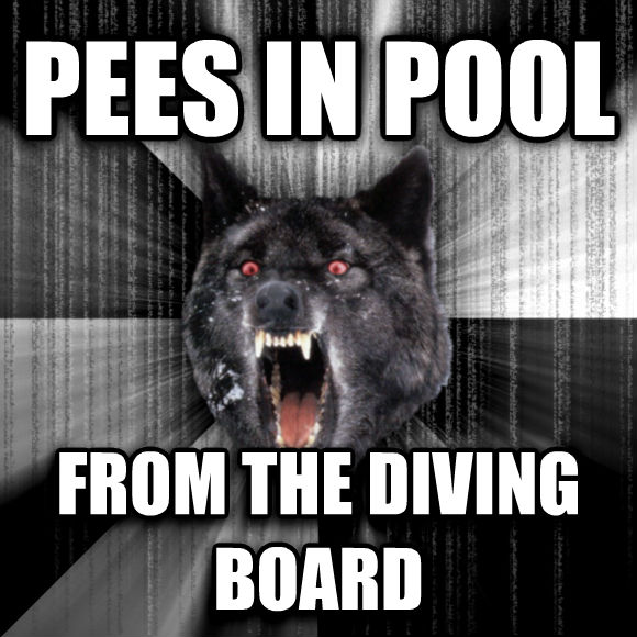 Insanity Wolf pees in pool from the diving board  , made with livememe meme maker