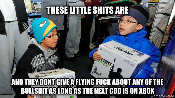 xbox boyzzzz these little poops are and they dont give a flying flip about any of the shenanigans as long as the next cod is on xbox , made with livememe meme generator