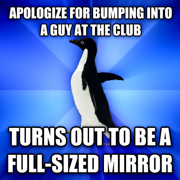 Socially Awkward Penguin apologize for bumping into a guy at the club turns out to be a full-sized mirror  , made with livememe meme creator