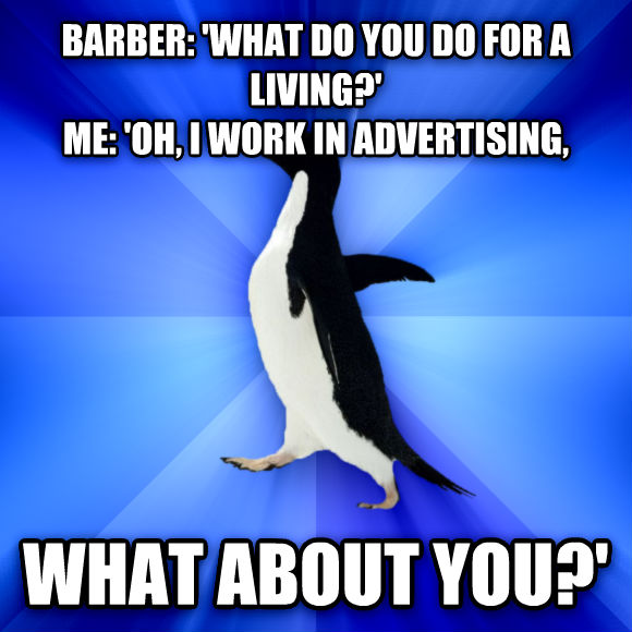 Socially Awkward Penguin barber:  what do you do for a living?  me:  oh, i work in advertising, what about you?   , made with livememe meme generator