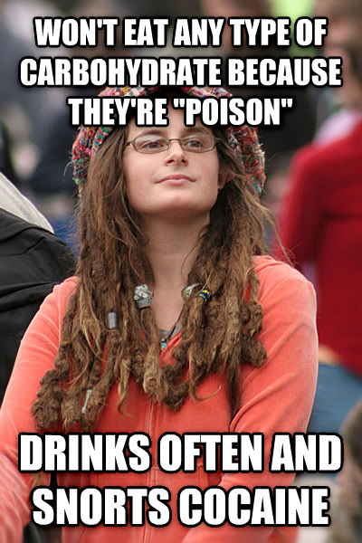 College Liberal won t eat any type of carbohydrate because they re  poison  drinks often and snorts stuff , made with livememe meme generator
