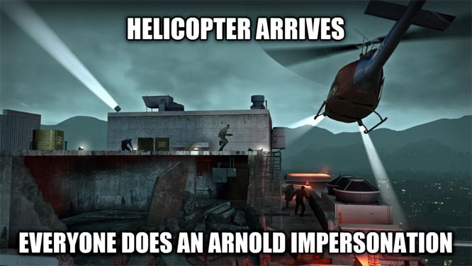 Left 4 Dead with my friens helicopter arrives everyone does an arnold impersonation , made with livememe meme generator