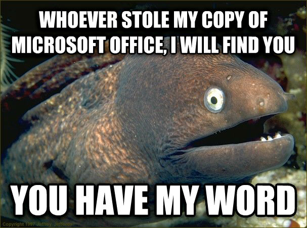 Bad Joke Eel whoever stole my copy of microsoft office, i will find you you have my word , made with livememe meme maker