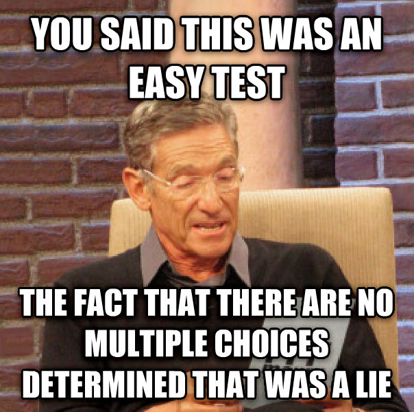 Maury Determined That Was a Lie you said this was an easy test the fact that there are no multiple choices determined that was a lie , made with livememe meme maker