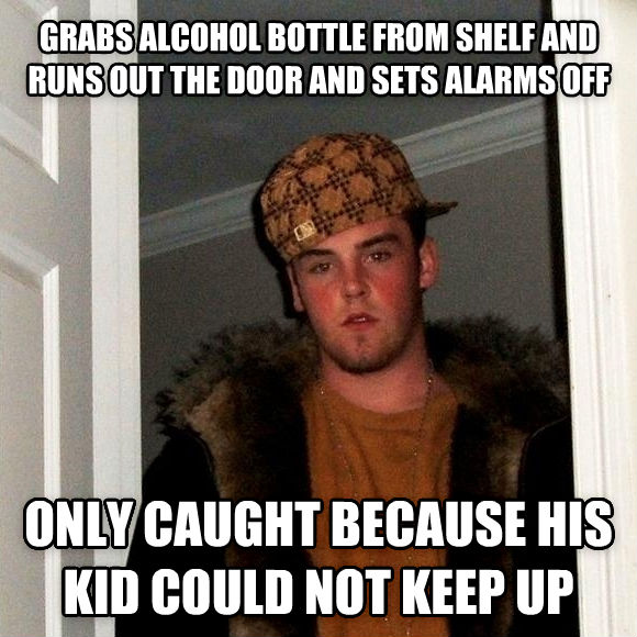 Scumbag Steve grabs alcohol bottle from shelf and runs out the door and sets alarms off only caught because his kid could not keep up , made with livememe meme maker