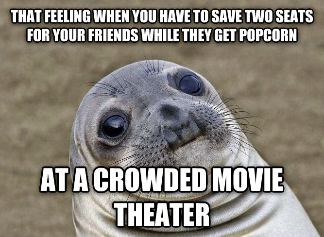 Uncomfortable Situation Seal that feeling when you have to save two seats for your friends while they get popcorn at a crowded movie theater , made with livememe meme creator